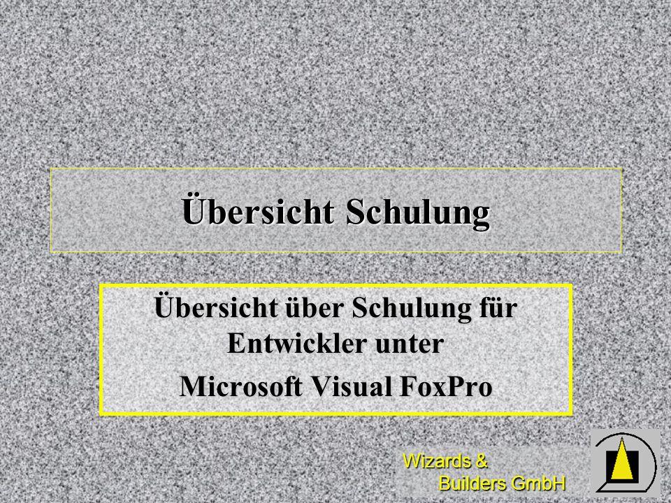 Wizards & Builders GmbH Diese Vorführung ist der Rahmen für eine beliebig zusammenstellbare Schulung rund um das Entwicklungswerkzeug Microsoft Visual FoxPro