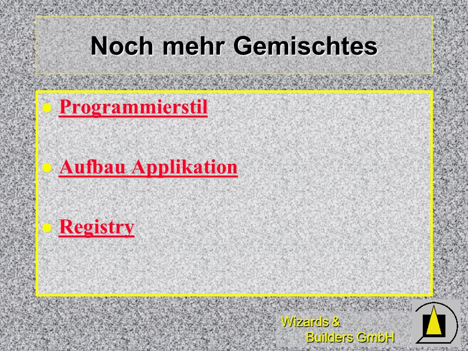 Wizards & Builders GmbH Noch mehr Gemischtes Programmierstil Programmierstil Programmierstil Aufbau Applikation Aufbau Applikation Aufbau Applikation Aufbau Applikation Registry Registry Registry