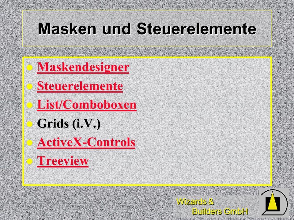 Wizards & Builders GmbH Masken und Steuerelemente Maskendesigner Maskendesigner Maskendesigner Steuerelemente Steuerelemente Steuerelemente List/Combo