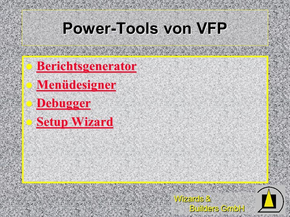 Wizards & Builders GmbH Power-Tools von VFP Berichtsgenerator Berichtsgenerator Berichtsgenerator Menüdesigner Menüdesigner Menüdesigner Debugger Debu