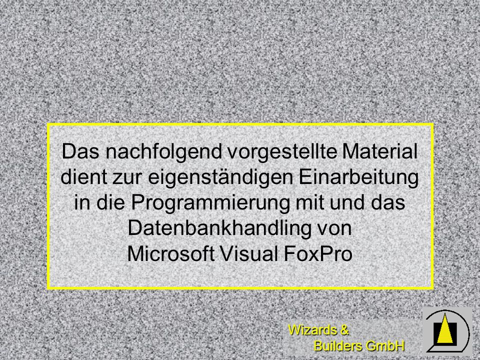 Wizards & Builders GmbH Materialübersicht Buch: Programmieren mit Visual FoxPro 3.0 / 5.0 Buch: Programmieren mit Visual FoxPro 3.0 / 5.0 Buch: VFP 5.0 Enterprise Development Buch: VFP 5.0 Enterprise Development Ordner: VFP-Entwicklerkonferenz 1996 Ordner: VFP-Entwicklerkonferenz 1996 Ordner+CD: VFP-Entwicklerkonferenz 1997 Ordner+CD: VFP-Entwicklerkonferenz 1997 CD: Mastering Visual FoxPro CD: Mastering Visual FoxPro CD: Migration Sourcebook CD: Migration Sourcebook CD: MS Visual FoxPro CD: MS Visual FoxPro CD: Forum Messages CD: Forum Messages Diverse Broschüren und Video Diverse Broschüren und Video Buch: Outlook Buch: Outlook
