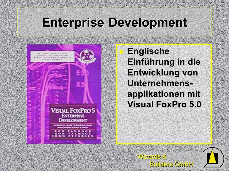 Wizards & Builders GmbH Enterprise Development Englische Einführung in die Entwicklung von Unternehmens- applikationen mit Visual FoxPro 5.0 Englische Einführung in die Entwicklung von Unternehmens- applikationen mit Visual FoxPro 5.0