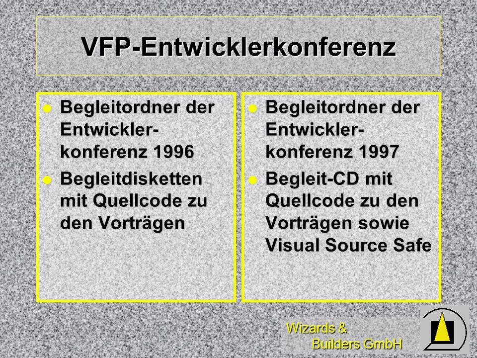 Wizards & Builders GmbH VFP-Entwicklerkonferenz Begleitordner der Entwickler- konferenz 1996 Begleitordner der Entwickler- konferenz 1996 Begleitdisketten mit Quellcode zu den Vorträgen Begleitdisketten mit Quellcode zu den Vorträgen Begleitordner der Entwickler- konferenz 1997 Begleitordner der Entwickler- konferenz 1997 Begleit-CD mit Quellcode zu den Vorträgen sowie Visual Source Safe Begleit-CD mit Quellcode zu den Vorträgen sowie Visual Source Safe