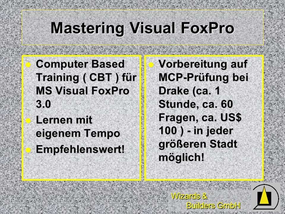 Wizards & Builders GmbH Mastering Visual FoxPro Computer Based Training ( CBT ) für MS Visual FoxPro 3.0 Computer Based Training ( CBT ) für MS Visual