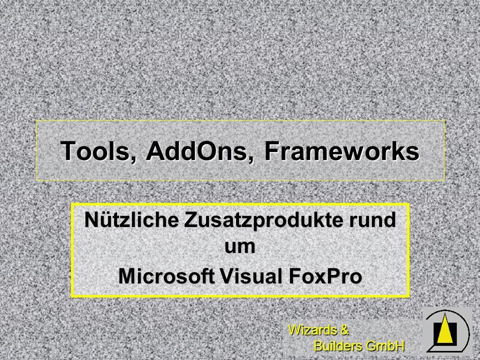 Wizards & Builders GmbH Tools, AddOns, Frameworks Nützliche Zusatzprodukte rund um Microsoft Visual FoxPro