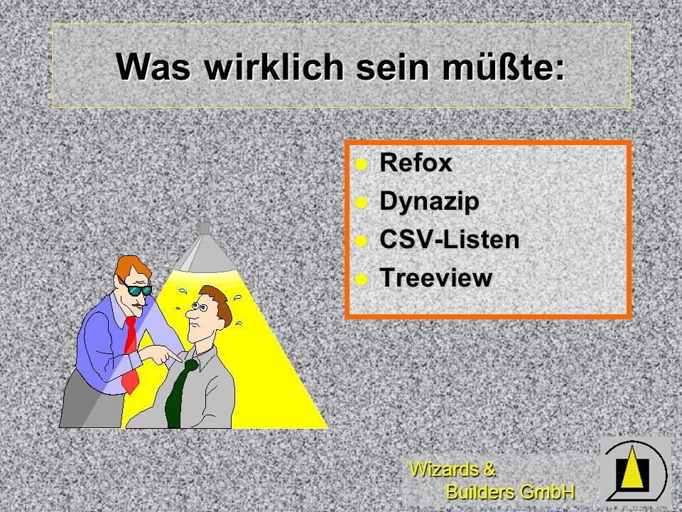 Wizards & Builders GmbH Was wirklich sein müßte: Refox Refox Dynazip Dynazip CSV-Listen CSV-Listen Treeview Treeview