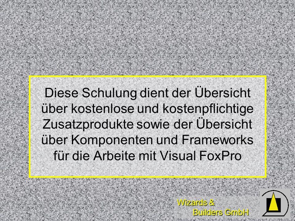 Wizards & Builders GmbH Diese Schulung dient der Übersicht über kostenlose und kostenpflichtige Zusatzprodukte sowie der Übersicht über Komponenten und Frameworks für die Arbeite mit Visual FoxPro
