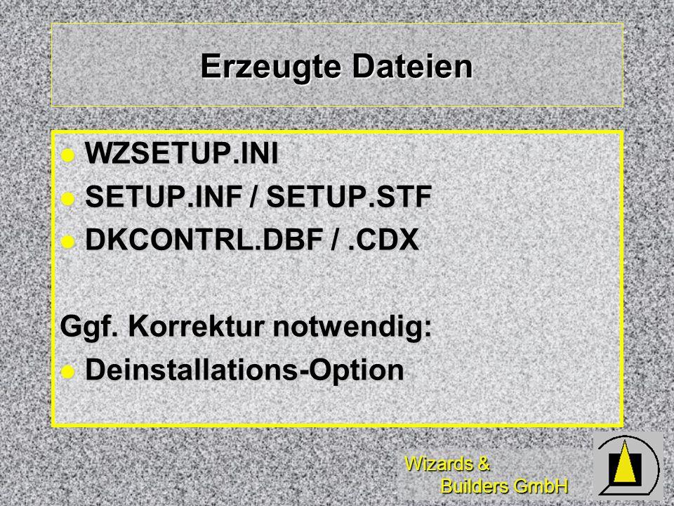 Wizards & Builders GmbH Erzeugte Dateien WZSETUP.INI WZSETUP.INI SETUP.INF / SETUP.STF SETUP.INF / SETUP.STF DKCONTRL.DBF /.CDX DKCONTRL.DBF /.CDX Ggf