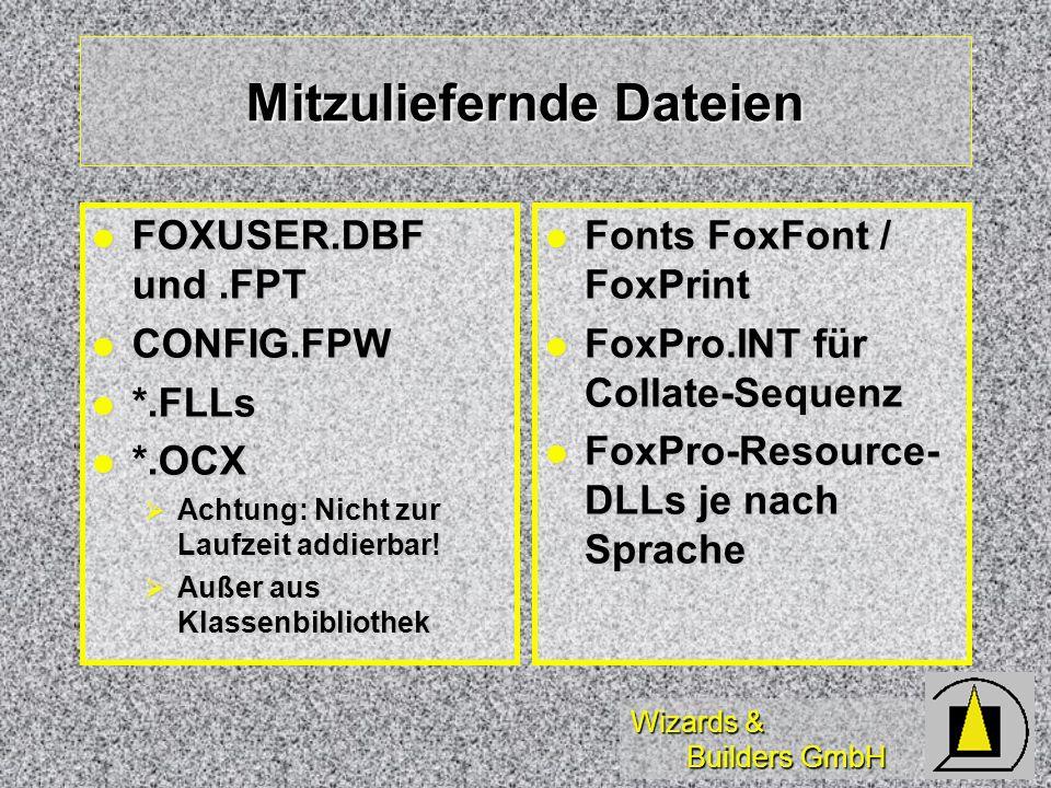 Wizards & Builders GmbH Mitzuliefernde Dateien FOXUSER.DBF und.FPT FOXUSER.DBF und.FPT CONFIG.FPW CONFIG.FPW *.FLLs *.FLLs *.OCX *.OCX Achtung: Nicht