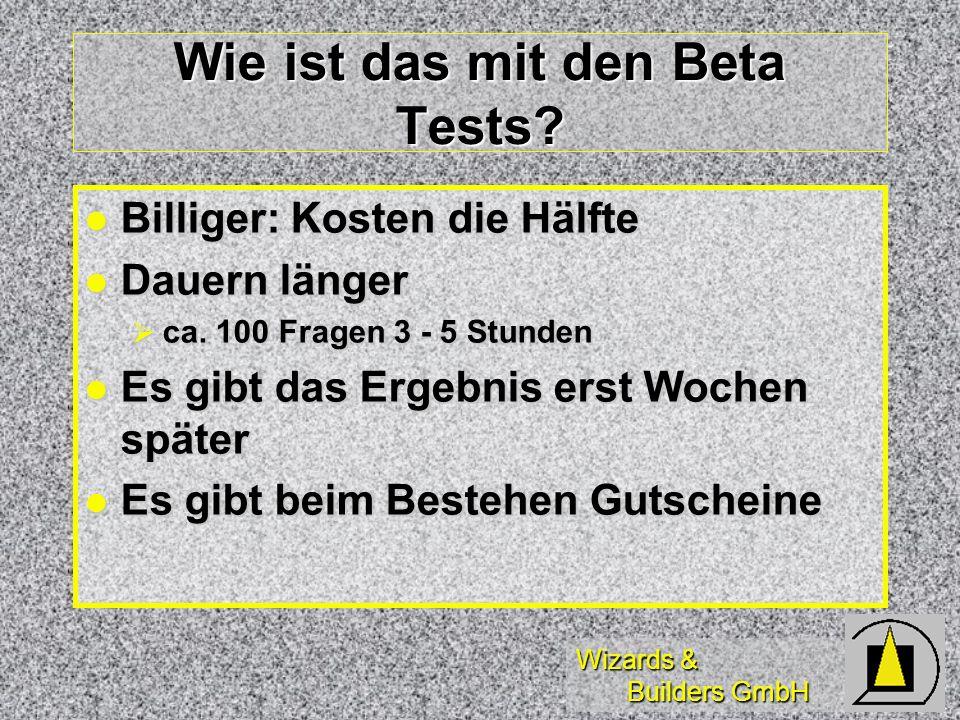 Wizards & Builders GmbH Wie ist das mit den Beta Tests? Billiger: Kosten die Hälfte Billiger: Kosten die Hälfte Dauern länger Dauern länger ca. 100 Fr