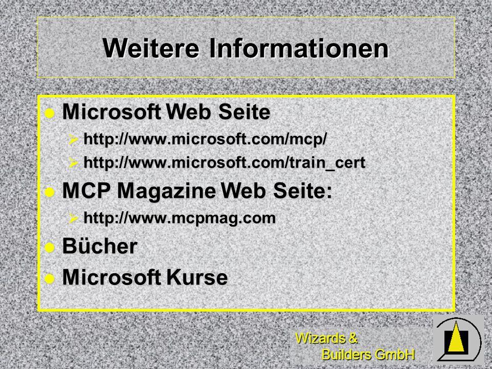 Wizards & Builders GmbH Weitere Informationen Microsoft Web Seite Microsoft Web Seite http://www.microsoft.com/mcp/ http://www.microsoft.com/mcp/ http://www.microsoft.com/train_cert http://www.microsoft.com/train_cert MCP Magazine Web Seite: MCP Magazine Web Seite: http://www.mcpmag.com http://www.mcpmag.com Bücher Bücher Microsoft Kurse Microsoft Kurse