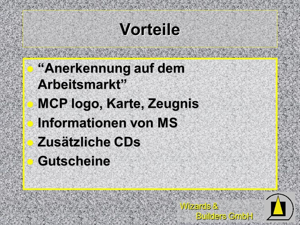 Wizards & Builders GmbH Vorteile Anerkennung auf dem Arbeitsmarkt Anerkennung auf dem Arbeitsmarkt MCP logo, Karte, Zeugnis MCP logo, Karte, Zeugnis Informationen von MS Informationen von MS Zusätzliche CDs Zusätzliche CDs Gutscheine Gutscheine