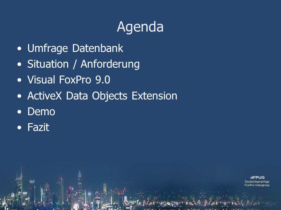 Agenda Umfrage Datenbank Situation / Anforderung Visual FoxPro 9.0 ActiveX Data Objects Extension Demo Fazit
