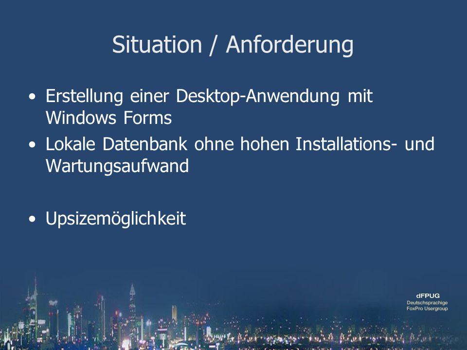 Situation / Anforderung Erstellung einer Desktop-Anwendung mit Windows Forms Lokale Datenbank ohne hohen Installations- und Wartungsaufwand Upsizemöglichkeit