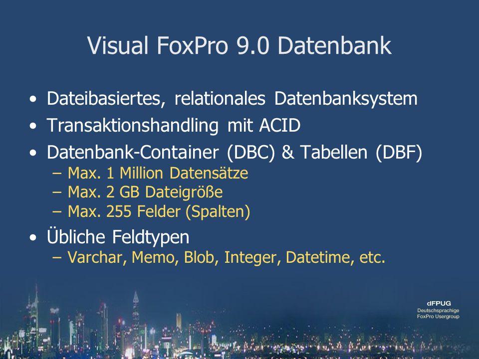 Visual FoxPro 9.0 Datenbank Dateibasiertes, relationales Datenbanksystem Transaktionshandling mit ACID Datenbank-Container (DBC) & Tabellen (DBF) –Max.