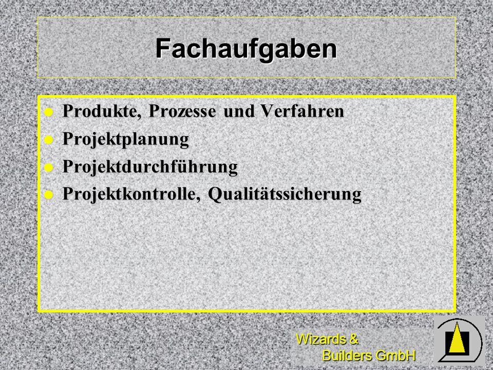 Wizards & Builders GmbH Fachaufgaben Produkte, Prozesse und Verfahren Produkte, Prozesse und Verfahren Projektplanung Projektplanung Projektdurchführu