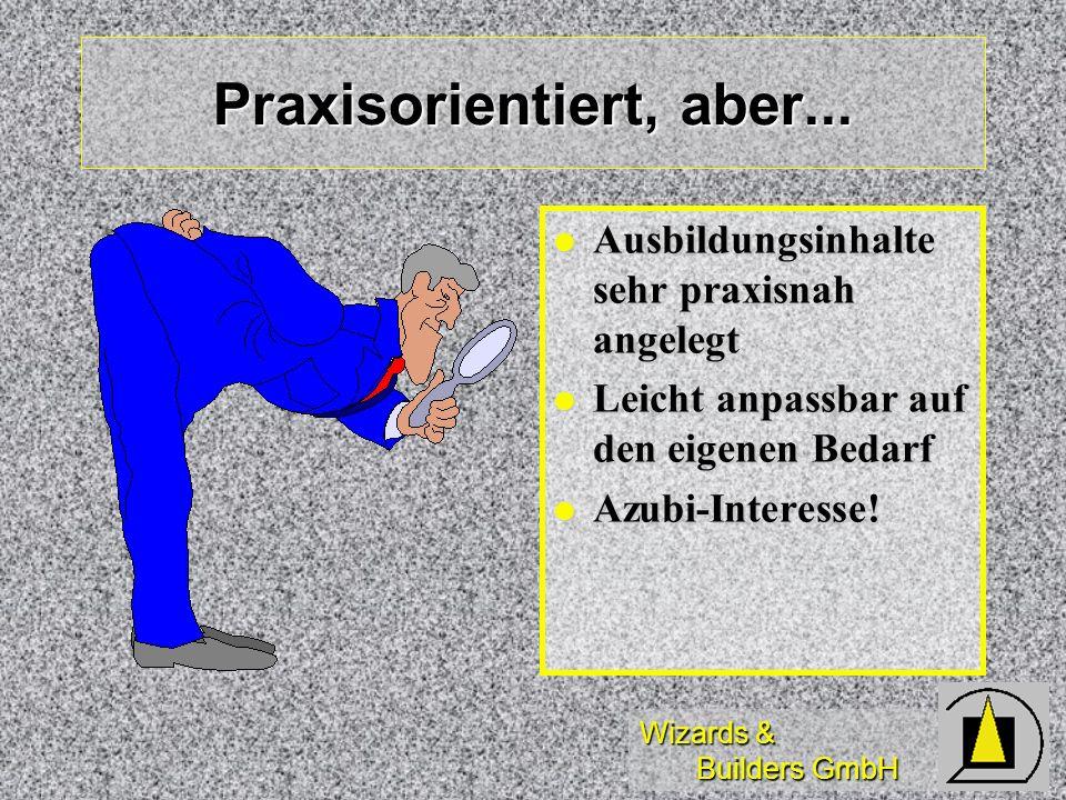 Wizards & Builders GmbH Praxisorientiert, aber... Ausbildungsinhalte sehr praxisnah angelegt Ausbildungsinhalte sehr praxisnah angelegt Leicht anpassb