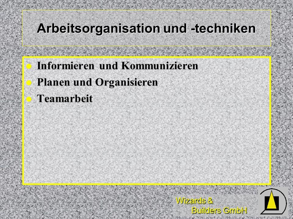 Wizards & Builders GmbH Arbeitsorganisation und -techniken Informieren und Kommunizieren Informieren und Kommunizieren Planen und Organisieren Planen