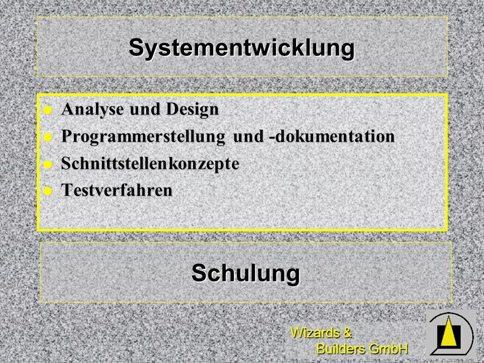 Wizards & Builders GmbH Systementwicklung Analyse und Design Analyse und Design Programmerstellung und -dokumentation Programmerstellung und -dokument