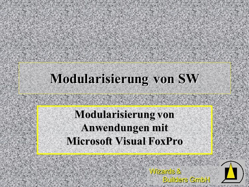 Wizards & Builders GmbH Diese Schulung dient der Einführung in die Modularisierung von Applikationen unter Microsoft Visual FoxPro