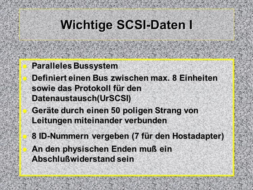 Wichtige SCSI-Daten I Paralleles Bussystem Paralleles Bussystem Definiert einen Bus zwischen max. 8 Einheiten sowie das Protokoll für den Datenaustaus
