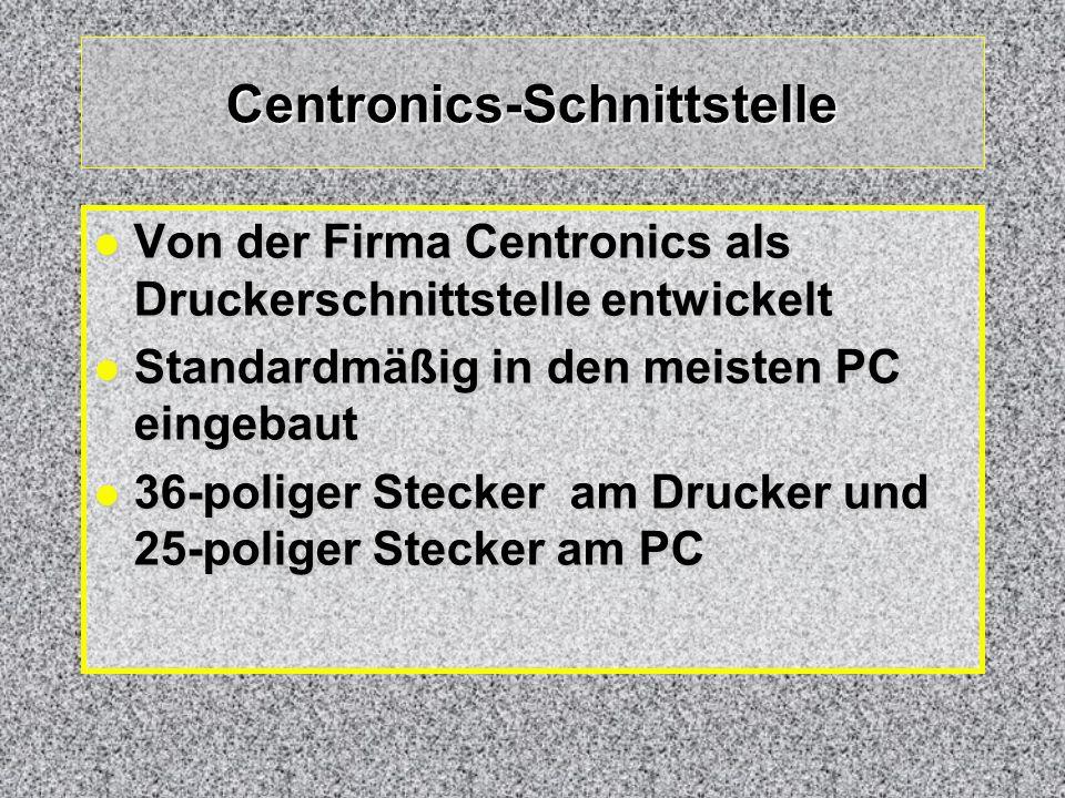 Centronics-Schnittstelle Von der Firma Centronics als Druckerschnittstelle entwickelt Von der Firma Centronics als Druckerschnittstelle entwickelt Sta