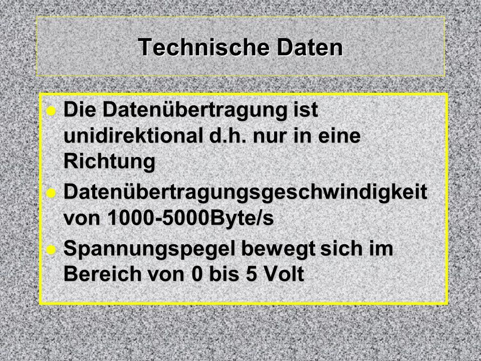 Technische Daten Die Datenübertragung ist unidirektional d.h. nur in eine Richtung Die Datenübertragung ist unidirektional d.h. nur in eine Richtung D