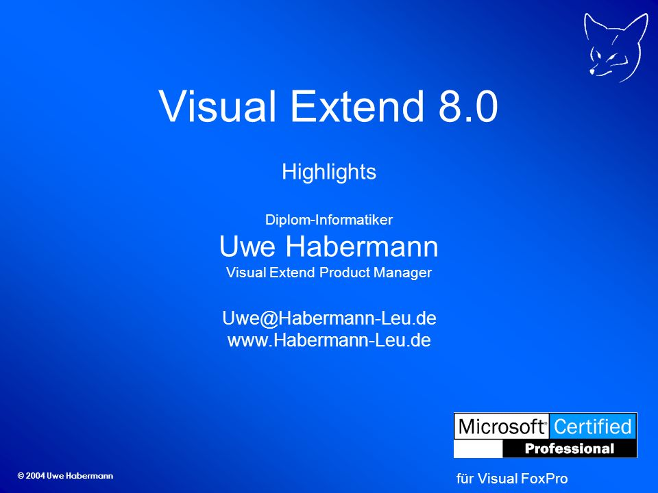 © 2004 Uwe Habermann Visual Extend 8.0 Highlights Diplom-Informatiker Uwe Habermann Visual Extend Product Manager Uwe@Habermann-Leu.de www.Habermann-L