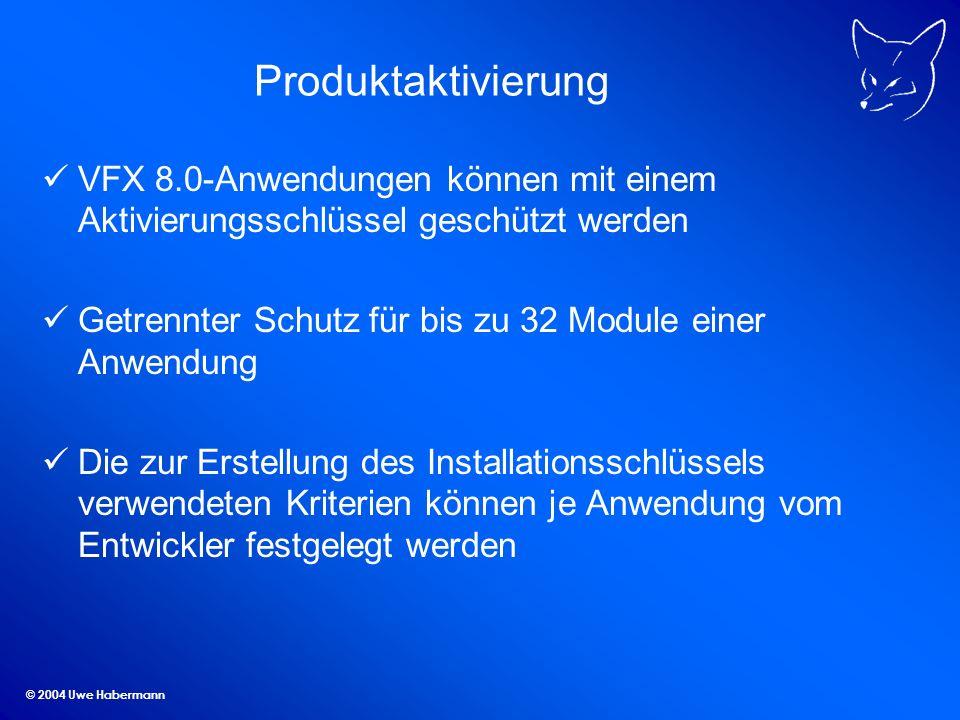 © 2004 Uwe Habermann Produktaktivierung VFX 8.0-Anwendungen können mit einem Aktivierungsschlüssel geschützt werden Getrennter Schutz für bis zu 32 Mo