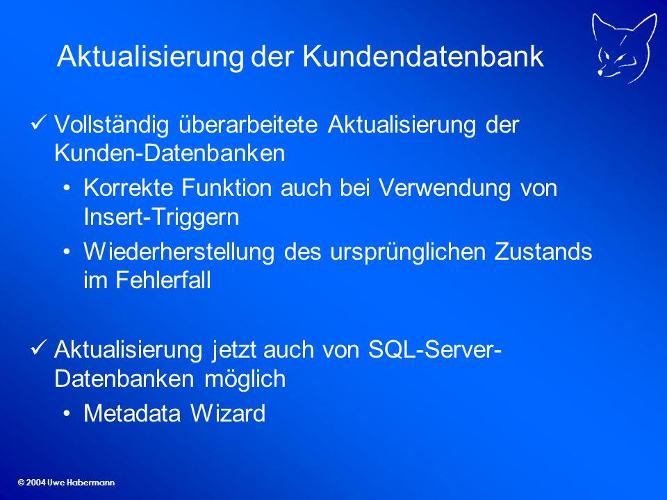 © 2004 Uwe Habermann Aktualisierung der Kundendatenbank Vollständig überarbeitete Aktualisierung der Kunden-Datenbanken Korrekte Funktion auch bei Ver
