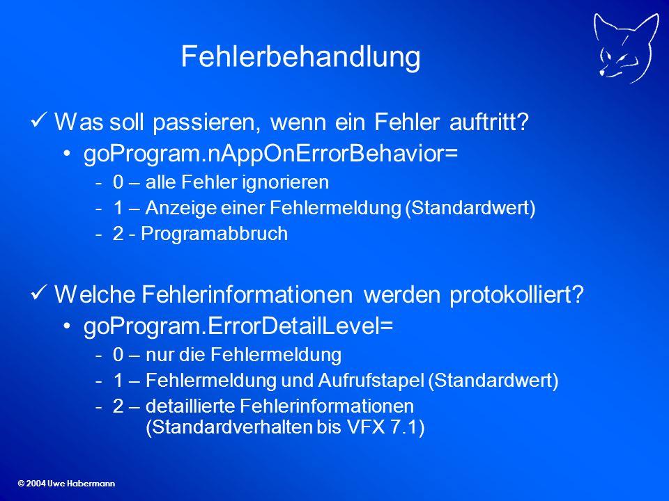 © 2004 Uwe Habermann Fehlerbehandlung Was soll passieren, wenn ein Fehler auftritt? goProgram.nAppOnErrorBehavior= -0 – alle Fehler ignorieren -1 – An