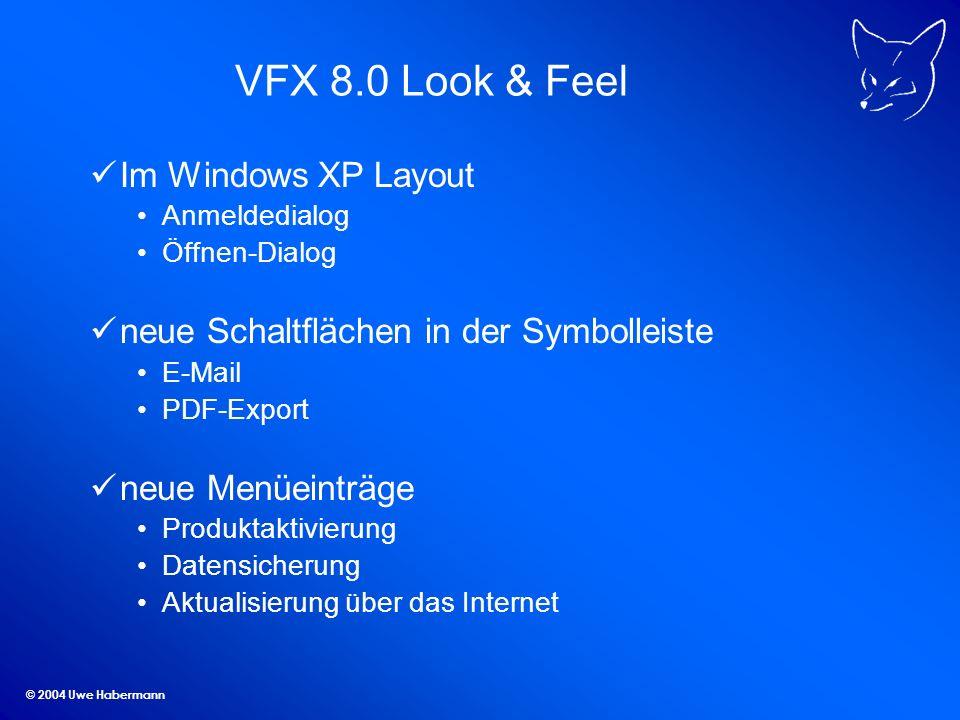 © 2004 Uwe Habermann VFX 8.0 Look & Feel Im Windows XP Layout Anmeldedialog Öffnen-Dialog neue Schaltflächen in der Symbolleiste E-Mail PDF-Export neu