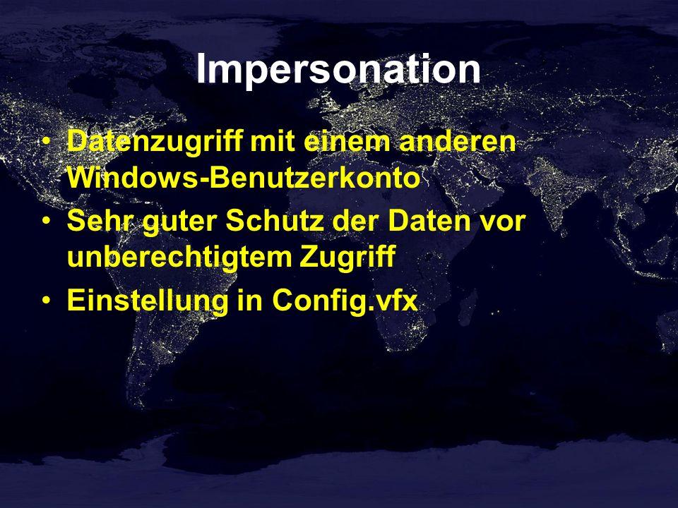 Impersonation Datenzugriff mit einem anderen Windows-Benutzerkonto Sehr guter Schutz der Daten vor unberechtigtem Zugriff Einstellung in Config.vfx