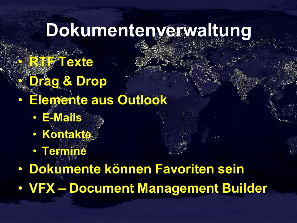Dokumentenverwaltung RTF Texte Drag & Drop Elemente aus Outlook E-Mails Kontakte Termine Dokumente können Favoriten sein VFX – Document Management Bui