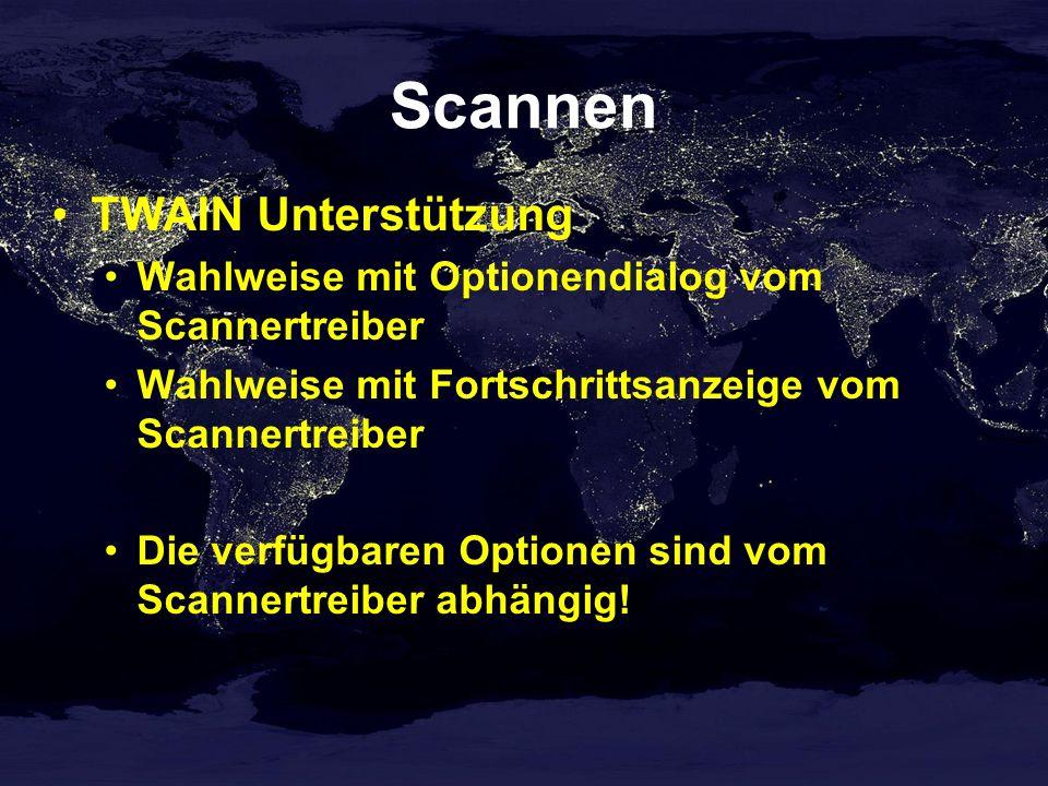 Scannen TWAIN Unterstützung Wahlweise mit Optionendialog vom Scannertreiber Wahlweise mit Fortschrittsanzeige vom Scannertreiber Die verfügbaren Optionen sind vom Scannertreiber abhängig!