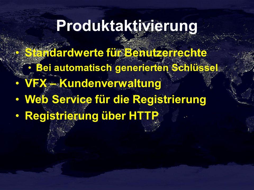 Produktaktivierung Standardwerte für Benutzerrechte Bei automatisch generierten Schlüssel VFX – Kundenverwaltung Web Service für die Registrierung Registrierung über HTTP