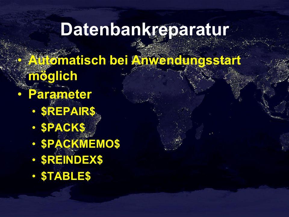 Datenbankreparatur Automatisch bei Anwendungsstart möglich Parameter $REPAIR$ $PACK$ $PACKMEMO$ $REINDEX$ $TABLE$