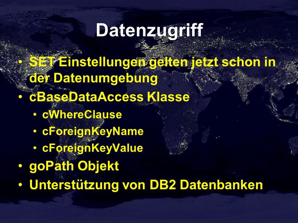 Datenzugriff SET Einstellungen gelten jetzt schon in der Datenumgebung cBaseDataAccess Klasse cWhereClause cForeignKeyName cForeignKeyValue goPath Objekt Unterstützung von DB2 Datenbanken