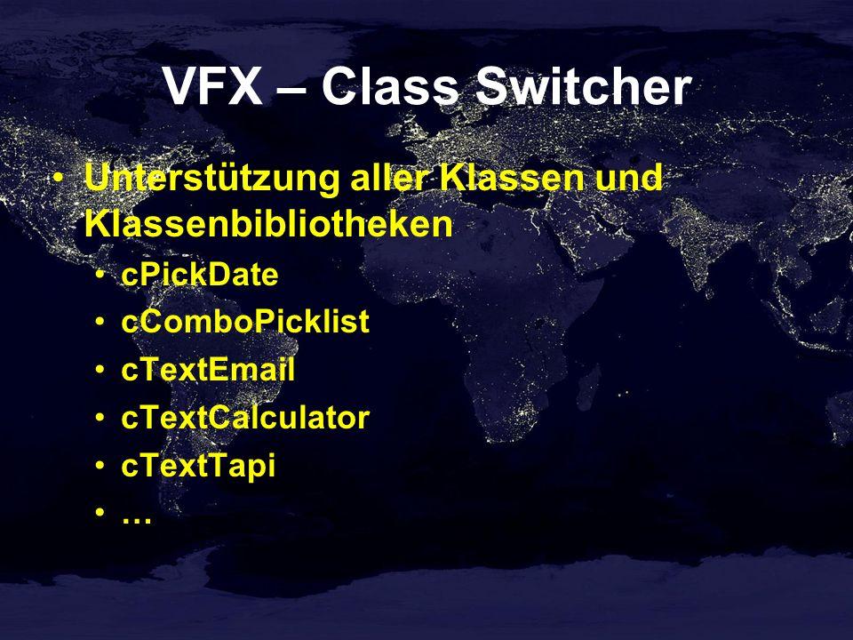 VFX – Class Switcher Unterstützung aller Klassen und Klassenbibliotheken cPickDate cComboPicklist cTextEmail cTextCalculator cTextTapi …