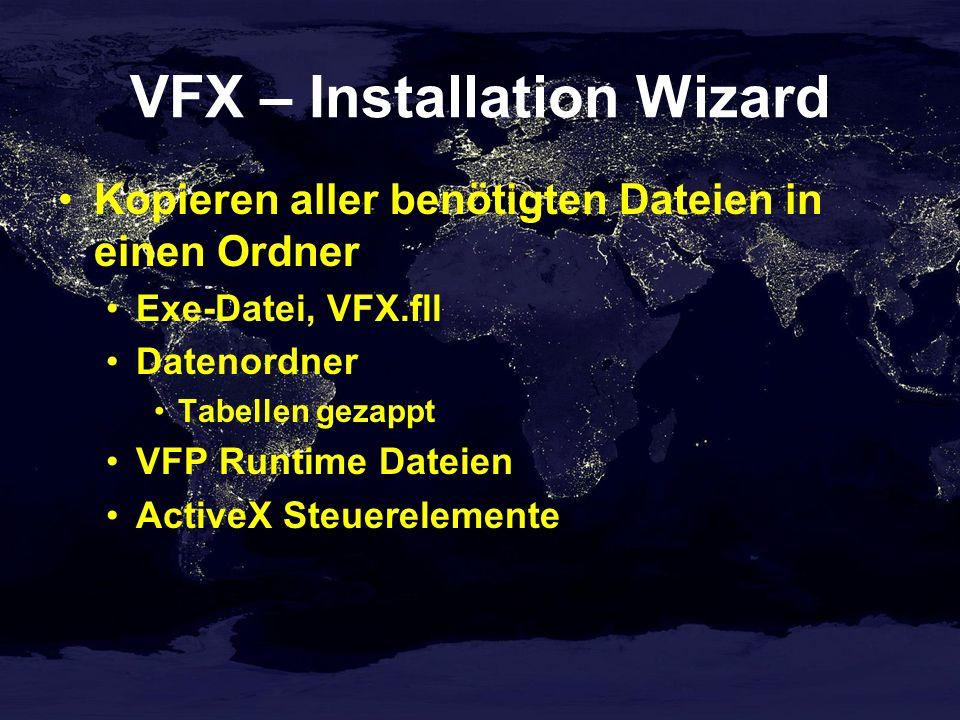 VFX – Installation Wizard Kopieren aller benötigten Dateien in einen Ordner Exe-Datei, VFX.fll Datenordner Tabellen gezappt VFP Runtime Dateien ActiveX Steuerelemente