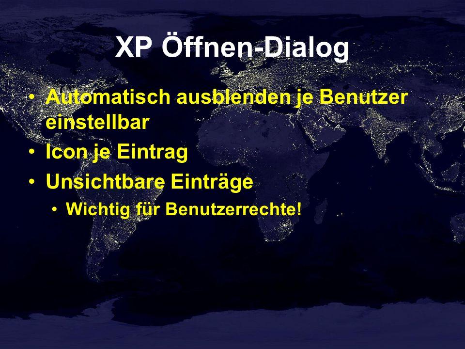 XP Öffnen-Dialog Automatisch ausblenden je Benutzer einstellbar Icon je Eintrag Unsichtbare Einträge Wichtig für Benutzerrechte!