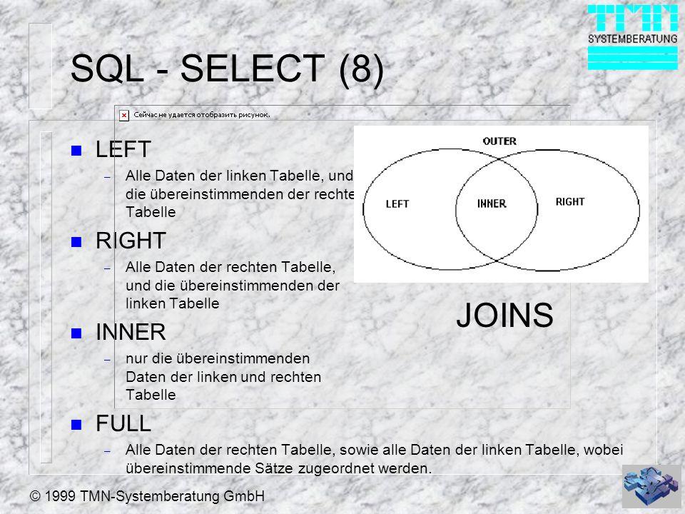 © 1999 TMN-Systemberatung GmbH SQL - SELECT (8) n LEFT – Alle Daten der linken Tabelle, und die übereinstimmenden der rechten Tabelle n RIGHT – Alle D