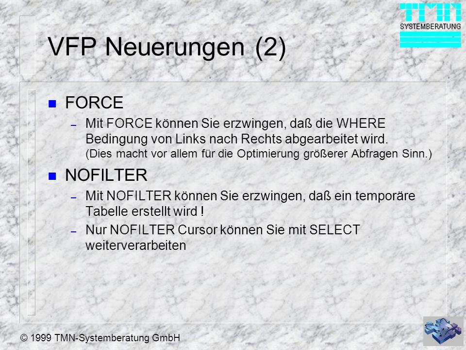 © 1999 TMN-Systemberatung GmbH VFP Neuerungen (2) n FORCE – Mit FORCE können Sie erzwingen, daß die WHERE Bedingung von Links nach Rechts abgearbeitet