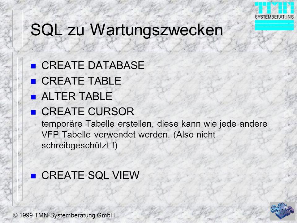 © 1999 TMN-Systemberatung GmbH SQL zu Wartungszwecken n CREATE DATABASE n CREATE TABLE n ALTER TABLE n CREATE CURSOR temporäre Tabelle erstellen, dies