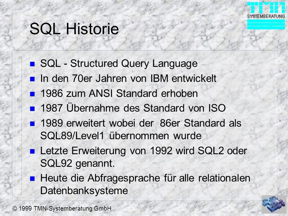 © 1999 TMN-Systemberatung GmbH SQL Historie n SQL - Structured Query Language n In den 70er Jahren von IBM entwickelt n 1986 zum ANSI Standard erhoben
