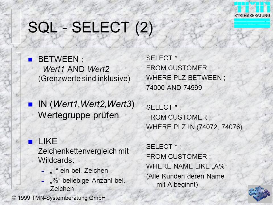 © 1999 TMN-Systemberatung GmbH SQL - SELECT (2) n BETWEEN ; Wert1 AND Wert2 (Grenzwerte sind inklusive) n IN (Wert1,Wert2,Wert3) Wertegruppe prüfen n