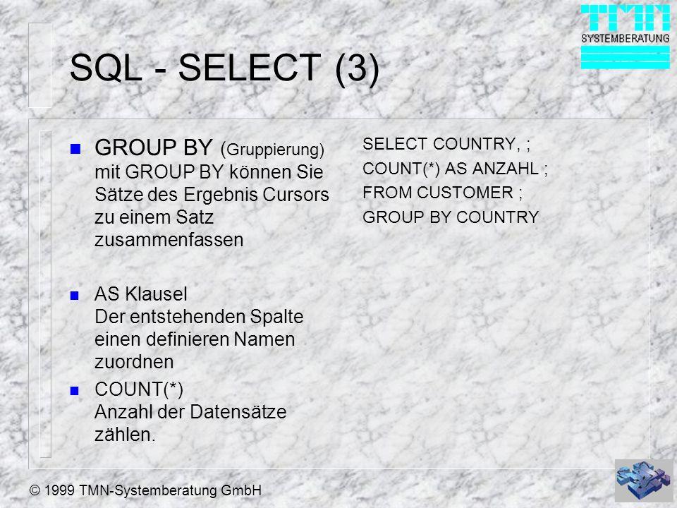 © 1999 TMN-Systemberatung GmbH SQL - SELECT (3) n GROUP BY ( Gruppierung) mit GROUP BY können Sie Sätze des Ergebnis Cursors zu einem Satz zusammenfas