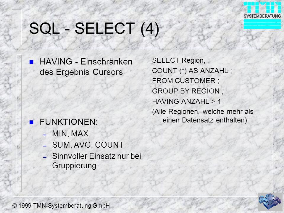 © 1999 TMN-Systemberatung GmbH SQL - SELECT (4) n HAVING - Einschränken des Ergebnis Cursors n FUNKTIONEN: – MIN, MAX – SUM, AVG, COUNT – Sinnvoller E