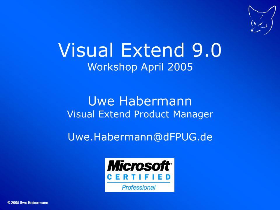 © 2005 Uwe Habermann VFX 9.0 – cDataFormPage Builder Reentranter Builder Steuerelemente auf Seitenrahmen Such-Grid mit vielen Funktionen Formulareigenschaften Verwendung eigener Klassen Entsprechend den Vorgaben aus dem DBC Entsprechend den Einstellungen in den VFX - Project Properties Beispiel: Kunden.scx