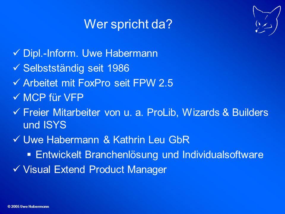 © 2005 Uwe Habermann Datensicherung mit ZIP-Funktion ZIP-Algorithmus in VFX 9.0 integriert Datensicherung der aktuellen Datenbank in eine Zip-Datei über einen Menüpunkt Wiederherstellung der aktuellen Datenbank aus einer Zip-Datei über einen Menüpunkt direkter Aufruf der ZIP-Funktionen für eigene Anwendungen möglich